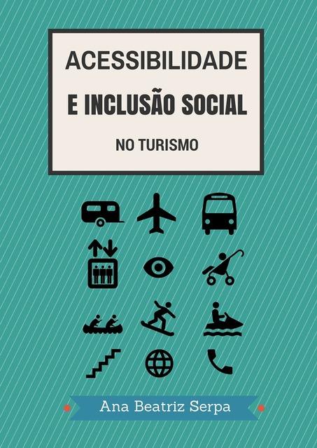 'Acessibilidade e Inclusão Social no Turismo', livro de Ana Beatriz Serpa, fruto de uma dissertação de mestrado