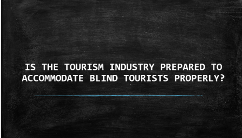 Is the tourism industry prepared to accommodate blind tourists properly